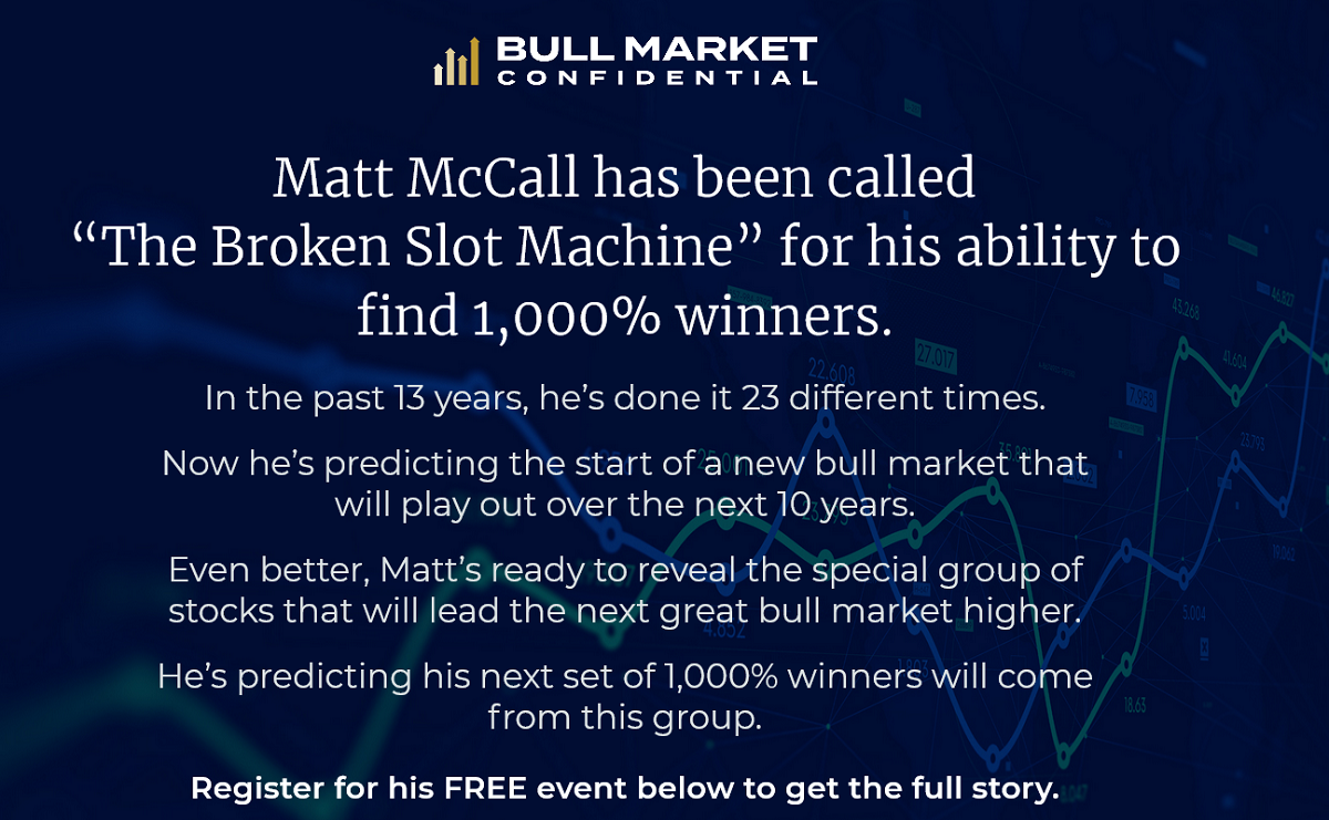 Matt McCall's Bull Market Confidential Event: Next Group Of Stocks 1,000% Winners Revealed